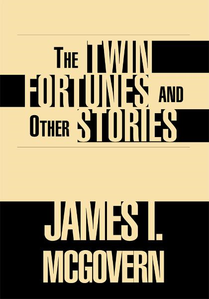 The Twin Fortunes and Other Stories By: James I. McGovern