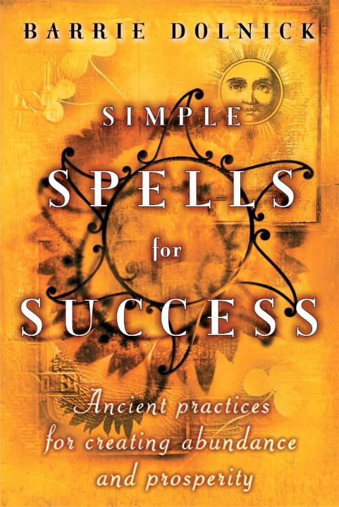 Simple Spells for Success By: Barrie Dolnick