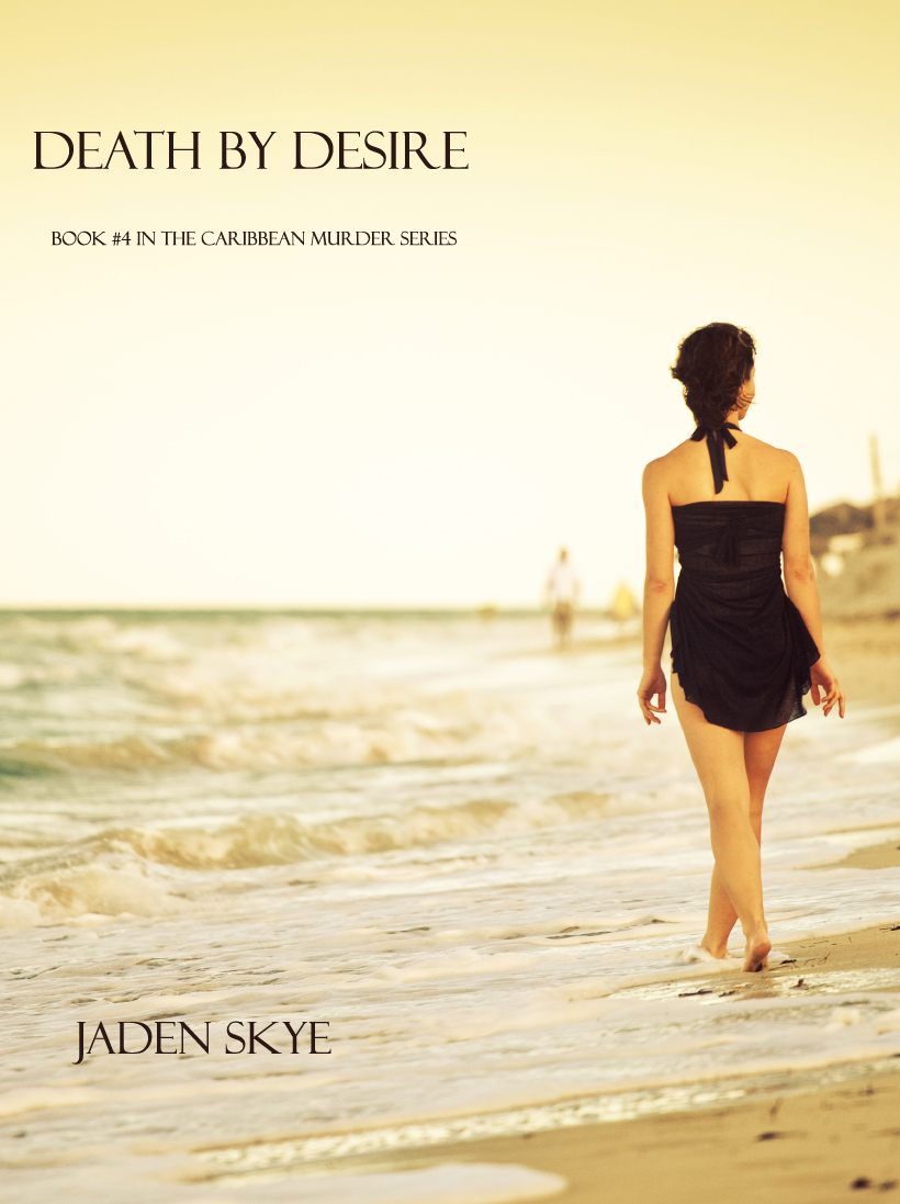 Death by Desire (Book #4 in the Caribbean Murder series) By: Jaden Skye
