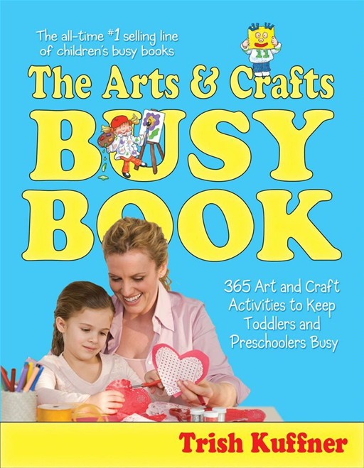 The Arts & Crafts Busy Book By: Trish Kuffner,Laurel Aiello