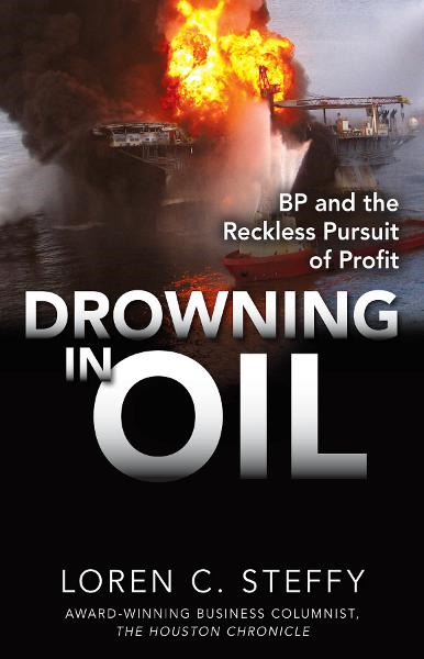 Drowning in Oil: BP & the Reckless Pursuit of Profit By: Loren C. Steffy