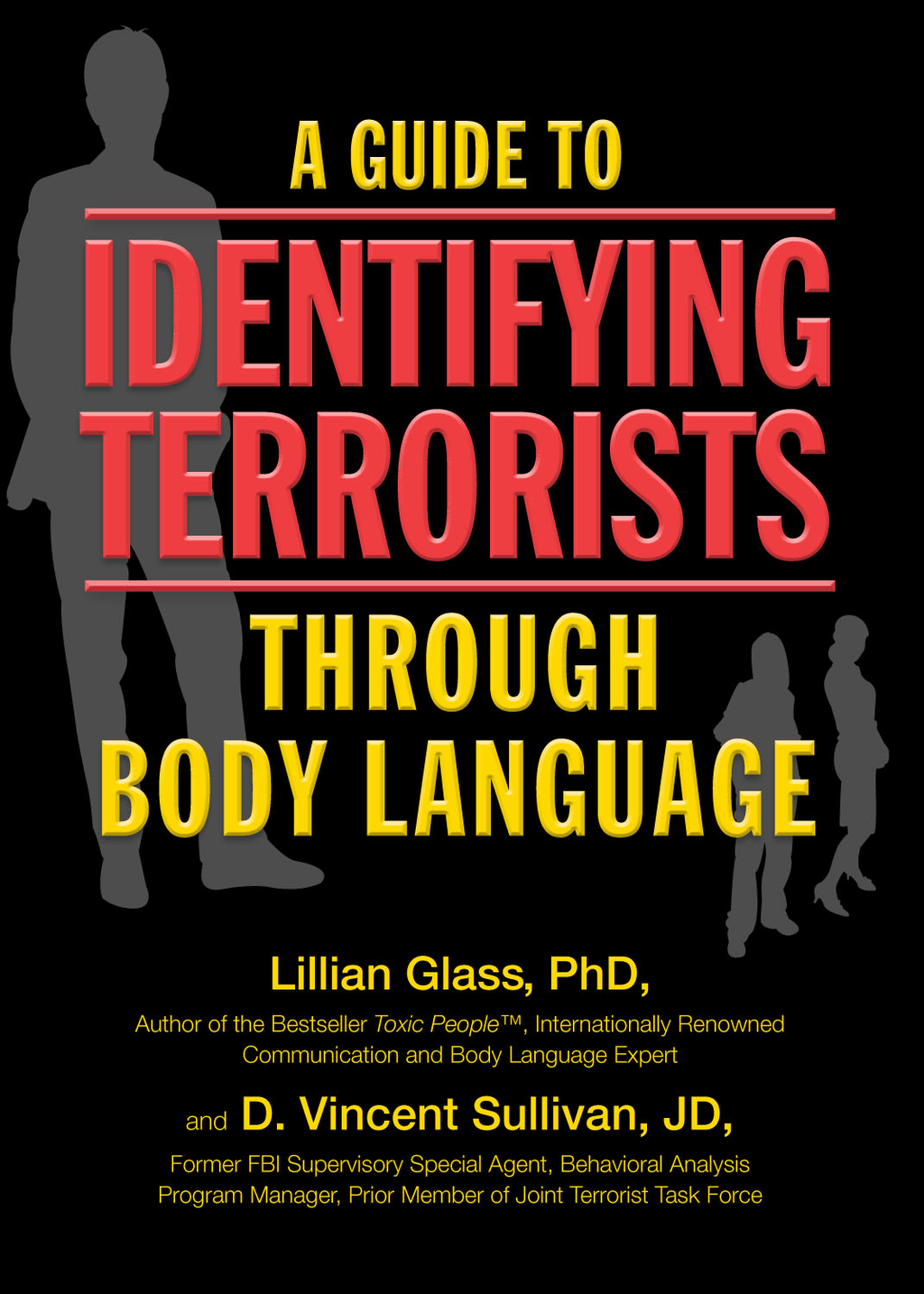 A Guide to Identifying Terrorists Through Body Language By: D. Vincent Sullivan JD,Lillian Glass PhD