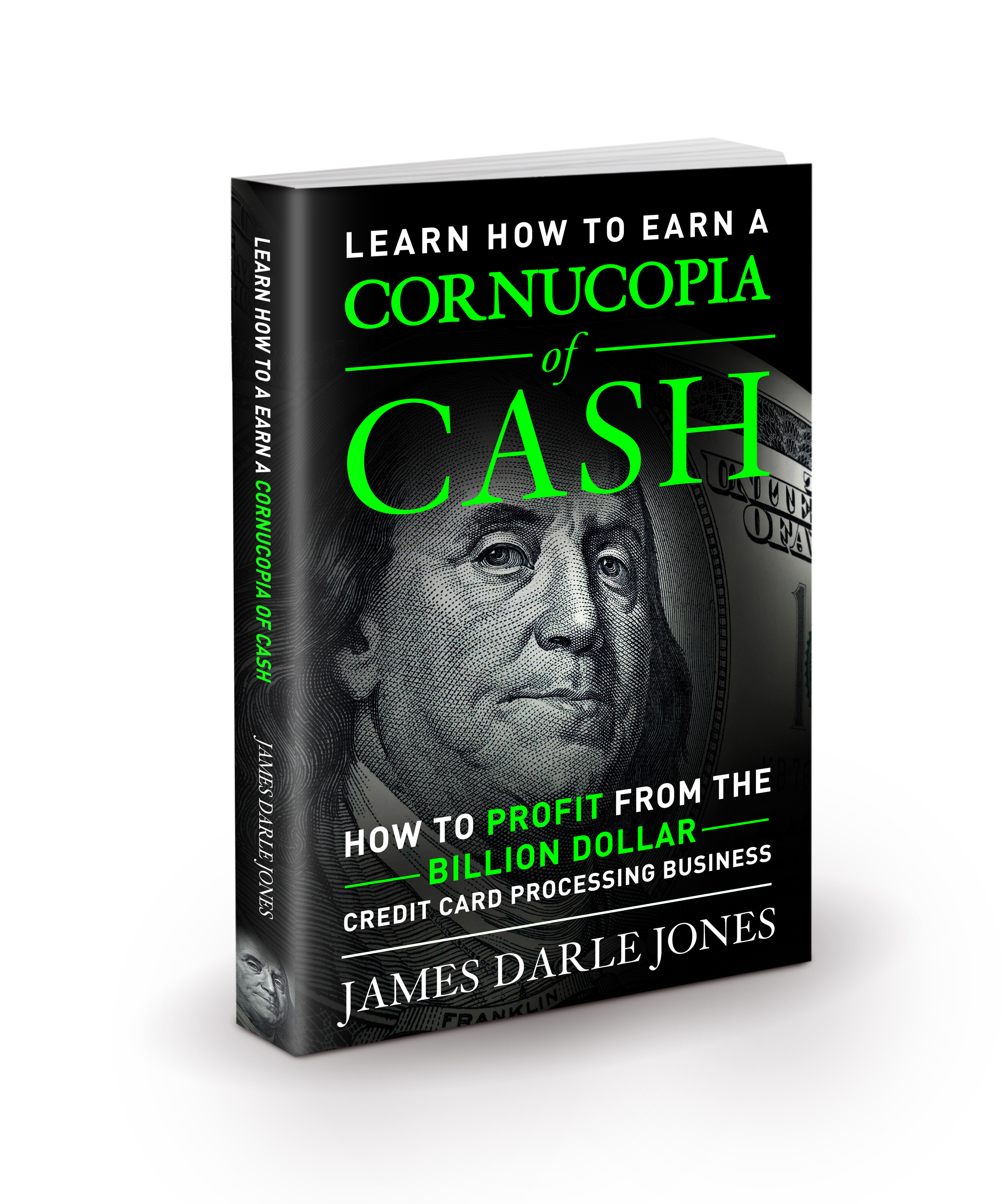 """Cornucopia of Cash"" How to Profit from the Billion Dollar Credit Card Processing Business By: James Darle Jones"