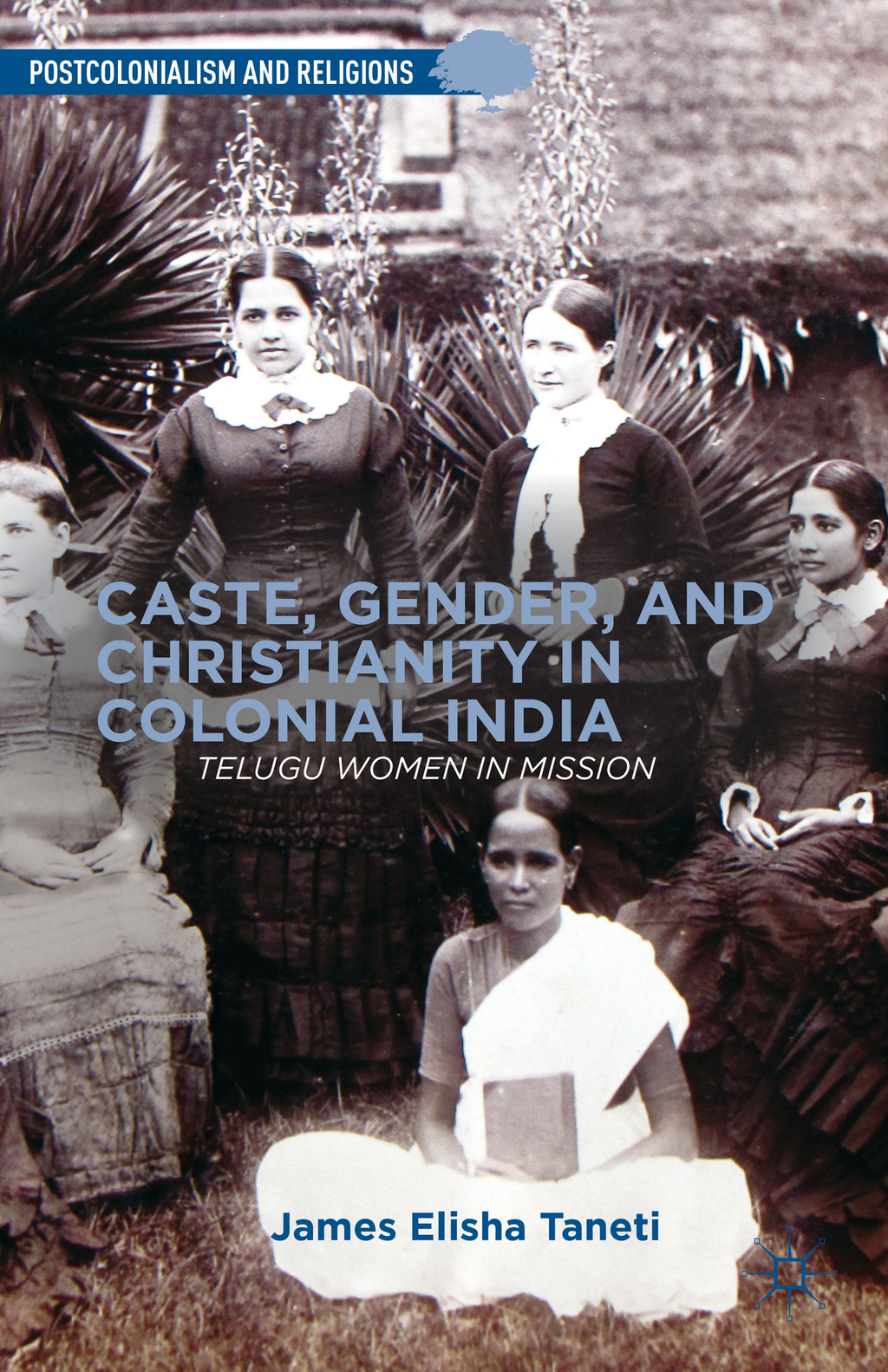 Caste,  Gender,  and Christianity in Colonial India Telugu Women in Mission