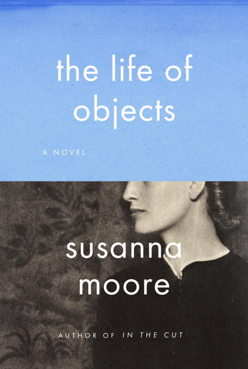 The Life of Objects By: Susanna Moore