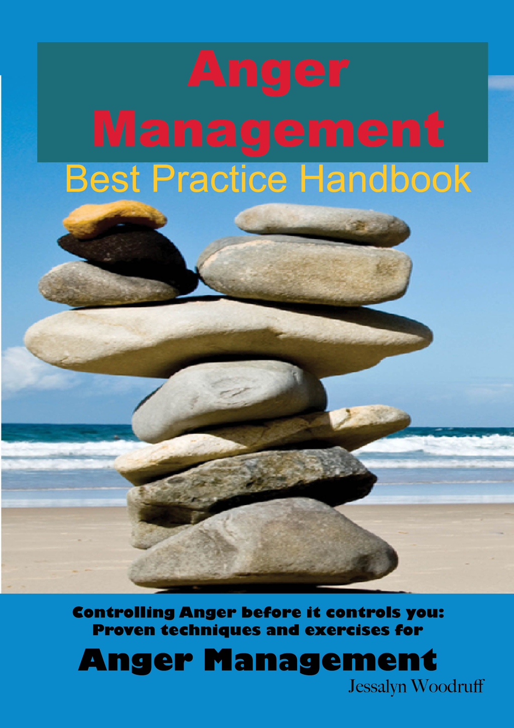 Anger Management Best Practice Handbook: Controlling Anger Before it Controls You, Proven Techniques and Exercises for Anger Management - Second Edition