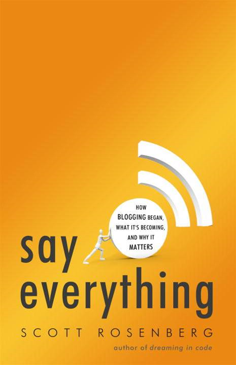 Say Everything By: Scott Rosenberg
