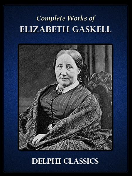 Complete Works of Elizabeth Gaskell (Illustrated)