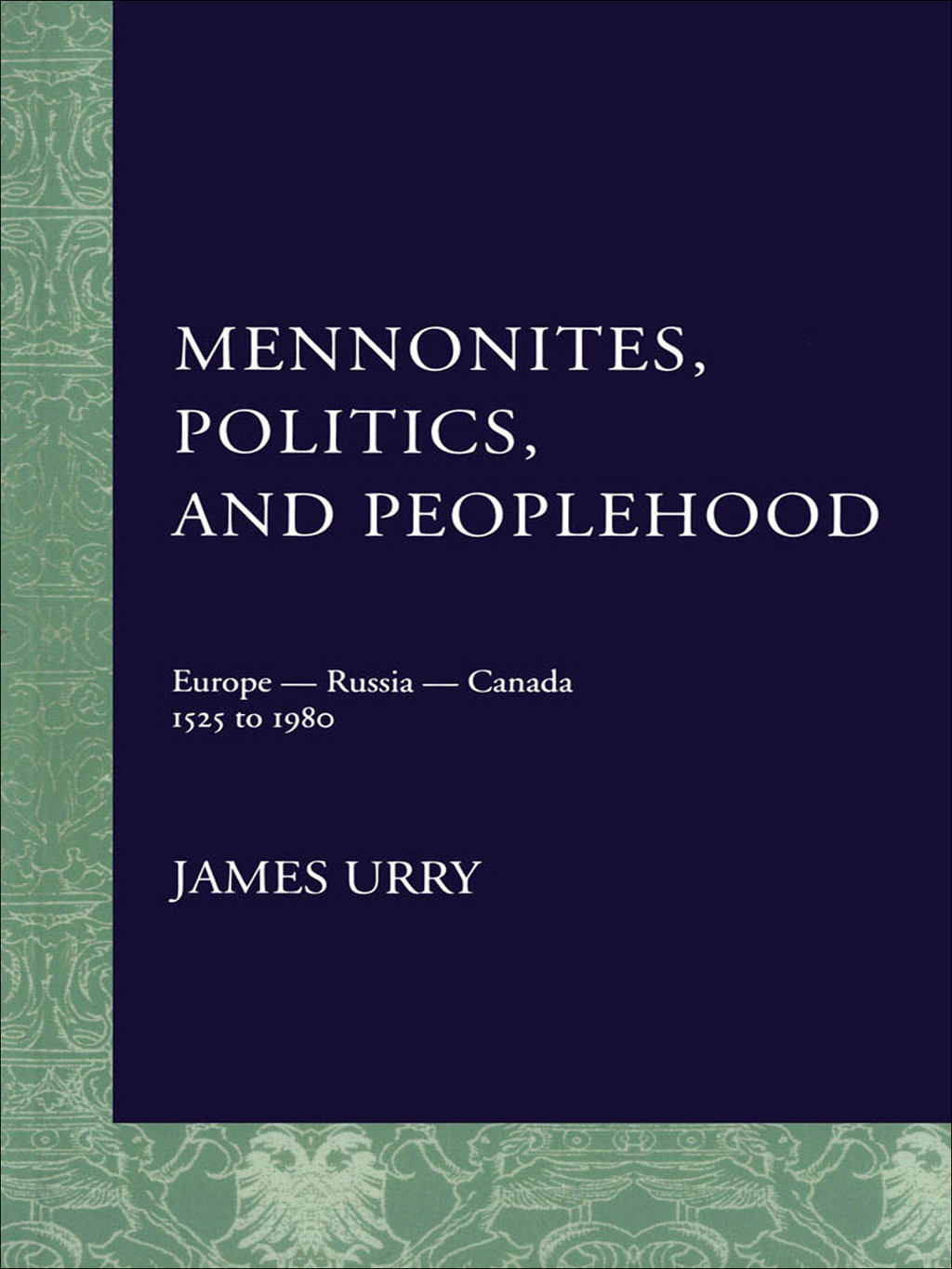 Mennonites, Politics, and Peoplehood By: James Urry