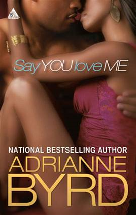 Say You Love Me By: Adrianne Byrd