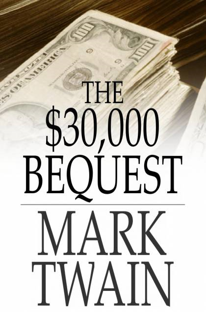 The $30,000 Bequest: And Other Stories By: Mark Twain