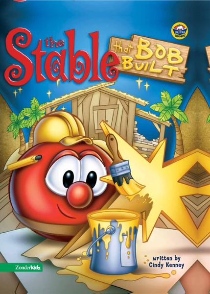 The Stable that Bob Built / VeggieTales By: Cindy   Kenney