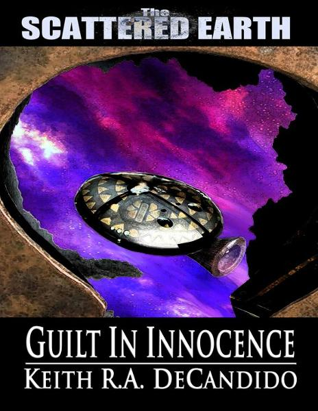 Guilt in Innocence: A Tale of the Scattered Earth By: Keith R. A. DeCandido