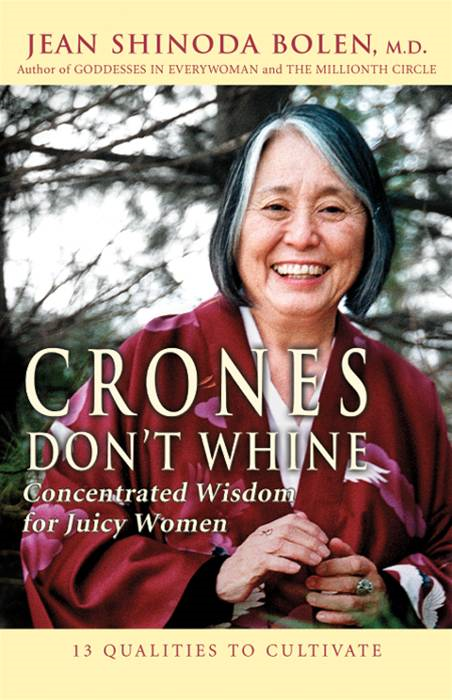 Crones Don't Whine: Concentrated Wisdom for Juicy Women By: Jean Shinoda Bolen