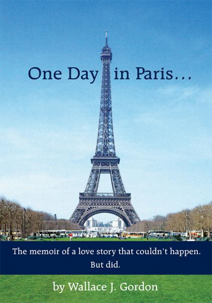 One Day in Paris… By: Wallace J. Gordon