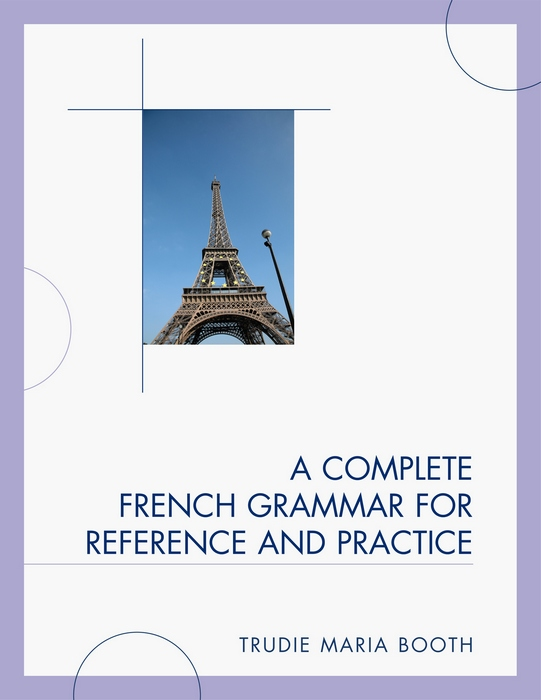 A Complete French Grammar for Reference and Practice By: Trudie Maria Booth