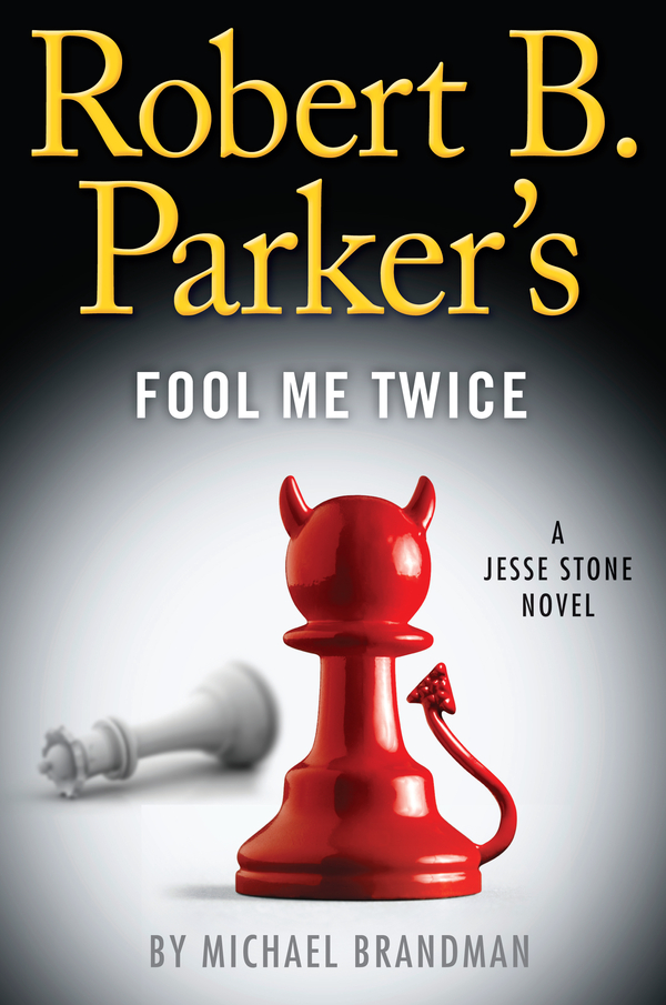 Robert B. Parker's Fool Me Twice By: Michael Brandman