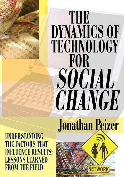 THE DYNAMICS OF TECHNOLOGY FOR SOCIAL CHANGE By: Jonathan Peizer