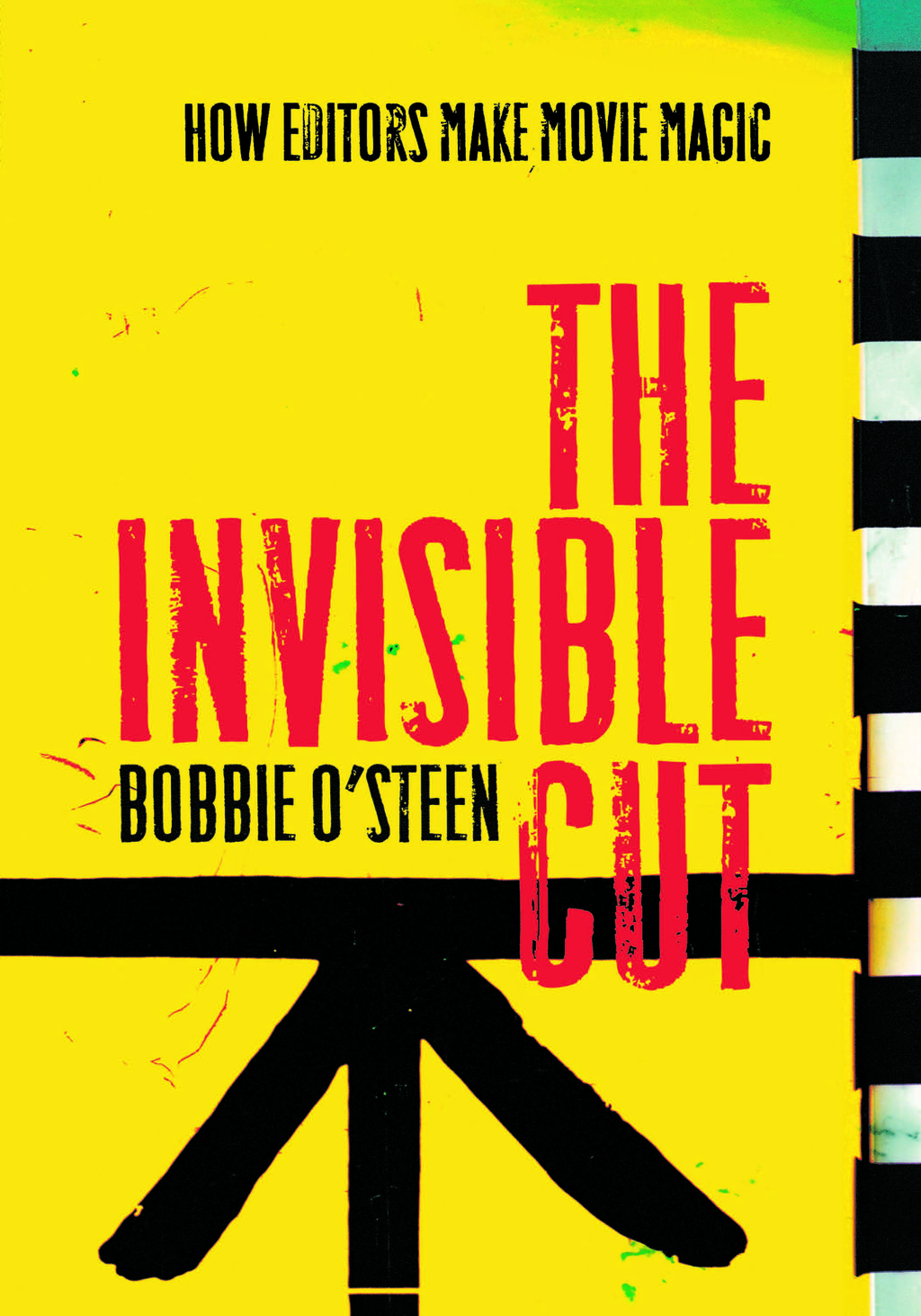 The Invisible Cut: How Editors Make Movie Magic By: Bobbie O'Steen