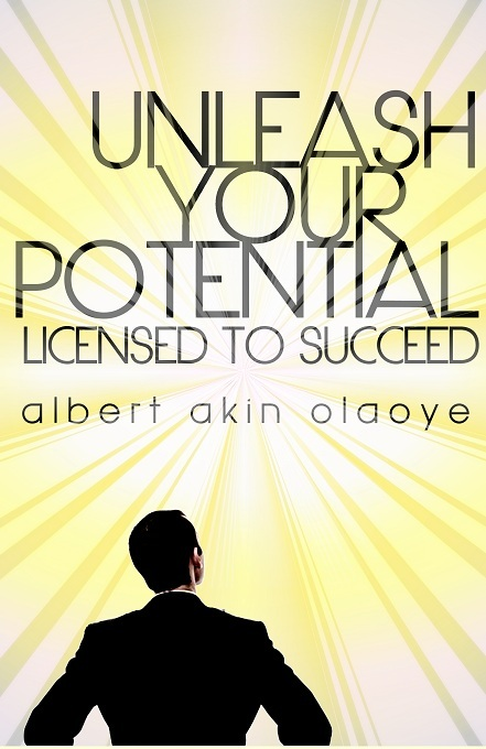 Unleash Your Potential: Licensed To Succeed By: Albert Olaoye
