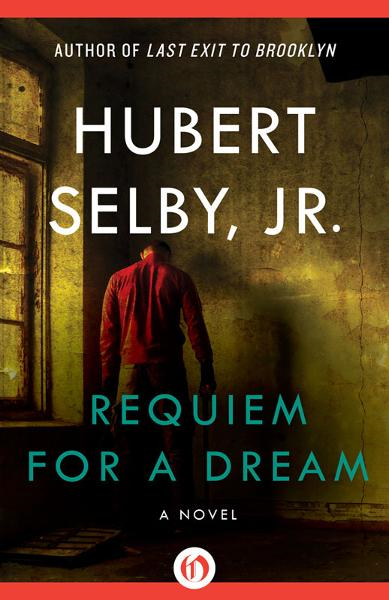 Requiem for a Dream By: Hubert Selby Jr.