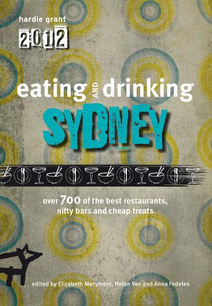Eating and Drinking  Sydney By: Hardie Grant Books