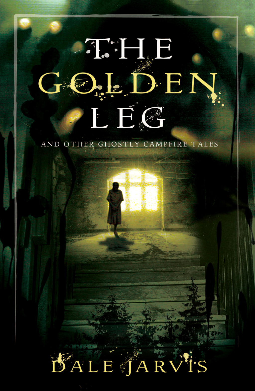 The Golden Leg: And Other Ghostly Campfire Tales