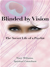 Blinded By Vision: The Secret Life Of A Psychic