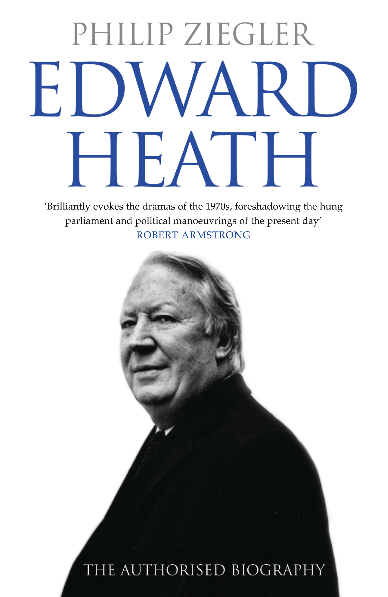Edward Heath: The Authorised Biography By: Philip Ziegler