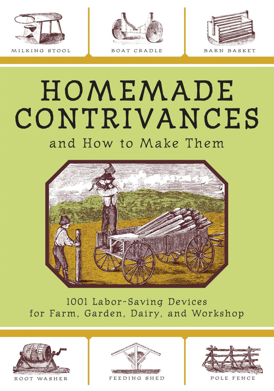 Homemade Contrivances And How to Make Them: 1001 Labor-Saving Devices for Farm, Garden, Dairy, and Workshop By: Skyhorse Publishing