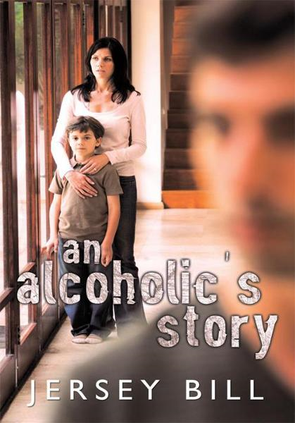 An Alcoholic's Story By: Jersey Bill