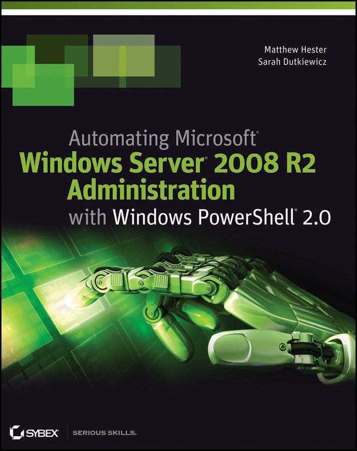 Automating Microsoft Windows Server 2008 R2 with Windows PowerShell 2.0 By: Matthew Hester,Sarah Dutkiewicz