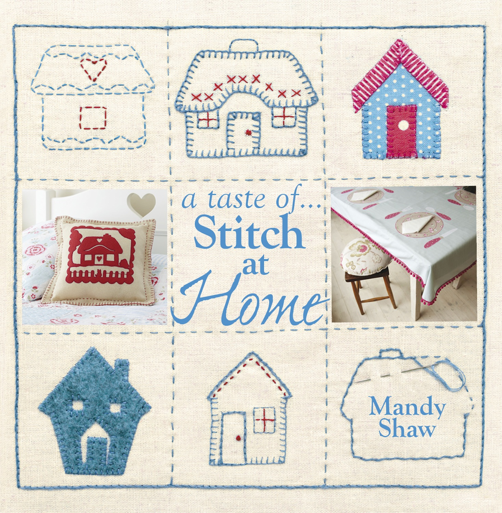 A taste of... Stitch at Home: Three sample projects from Mandy Shaw's latest book By: Mandy Shaw