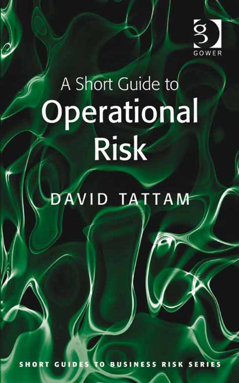 A Short Guide to Operational Risk By: David Tattam