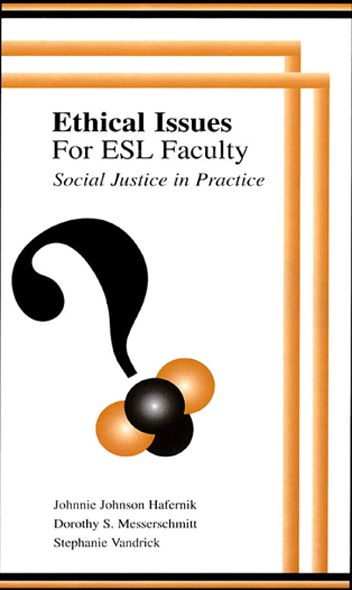 Ethical Issues for Esl Faculty By: Dorothy S. Messerschmitt,Johnnie Johnson Hafernik,Stephanie Vandrick