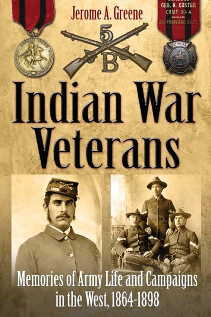 Indian War Veterans Memories Of Army Life And Campaigns In The West  1864-1898