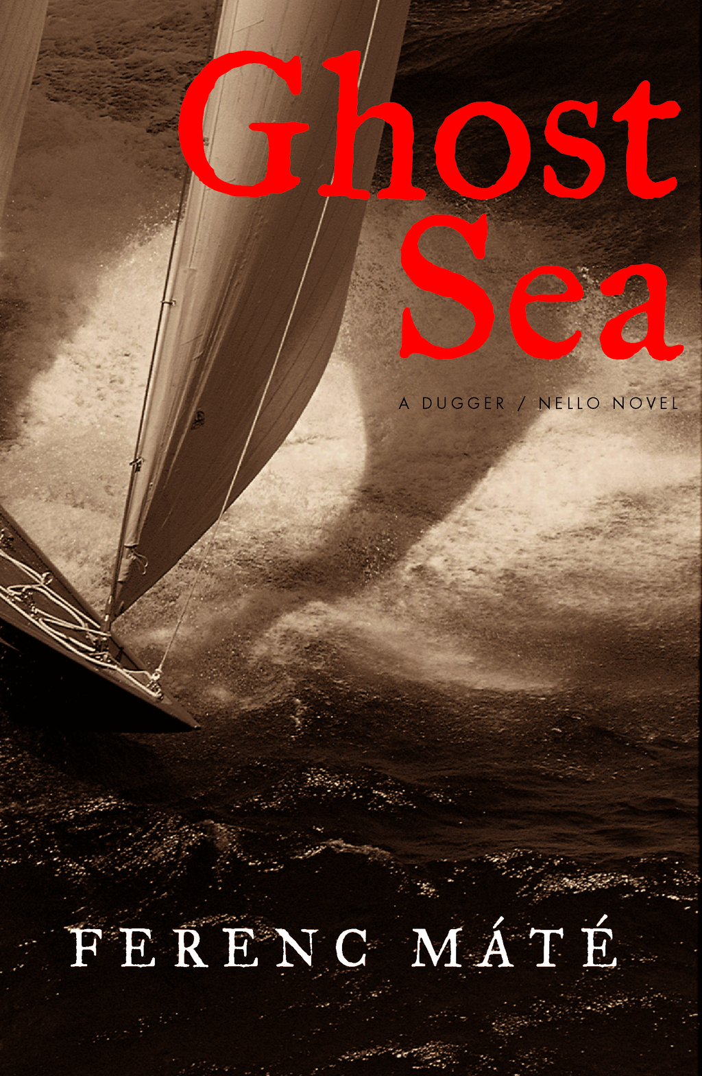Ghost Sea: A Novel (Dugger/Nello Series) By: Ferenc Máté