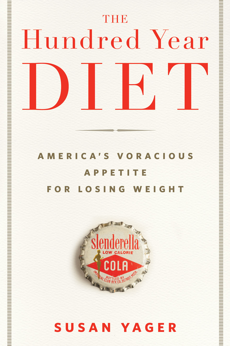 The Hundred Year Diet: America's Voracious Appetite for Losing Weight By: Susan Yager