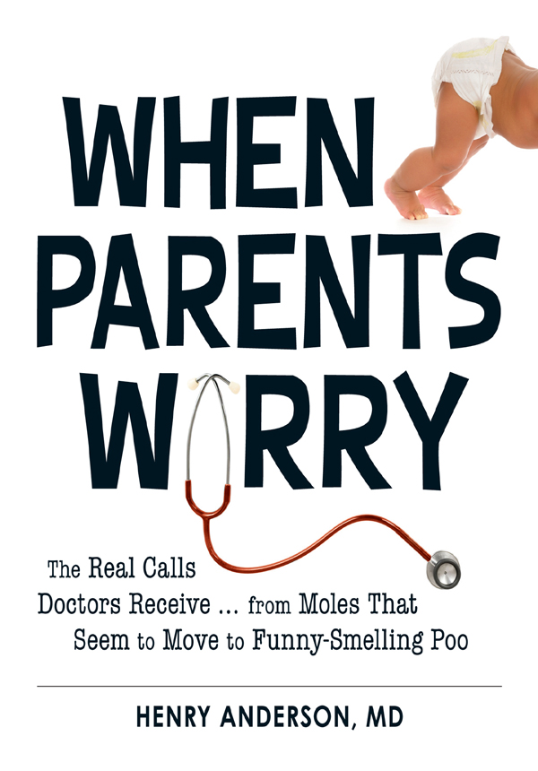 When Parents Worry: The Real Calls Doctors Receive...from Moles That Seem to Move to Funny-Smelling Poo By: Henry Anderson