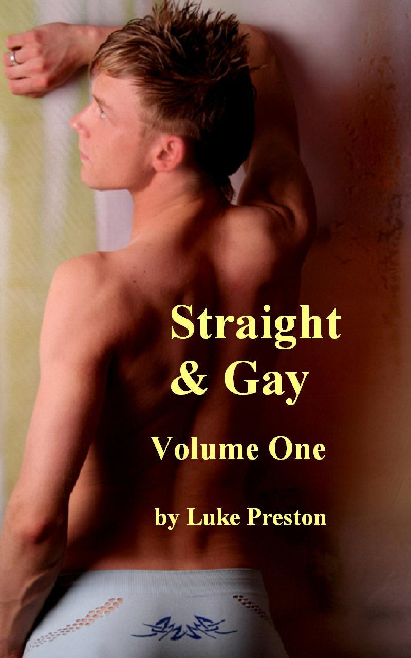 Straight and Gay: A Collection of Gay Erotica, Gay Love Stories, and Gay Sex Stories Between Straight and Gay Men,  Volume One
