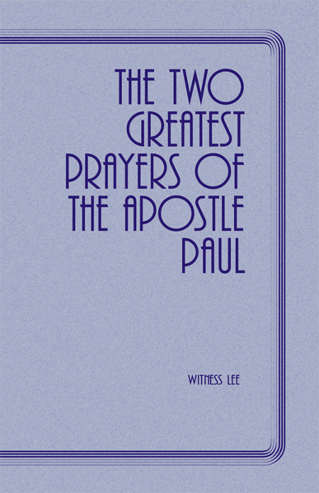 The Two Greatest Prayers of the Apostle Paul By: Witness Lee
