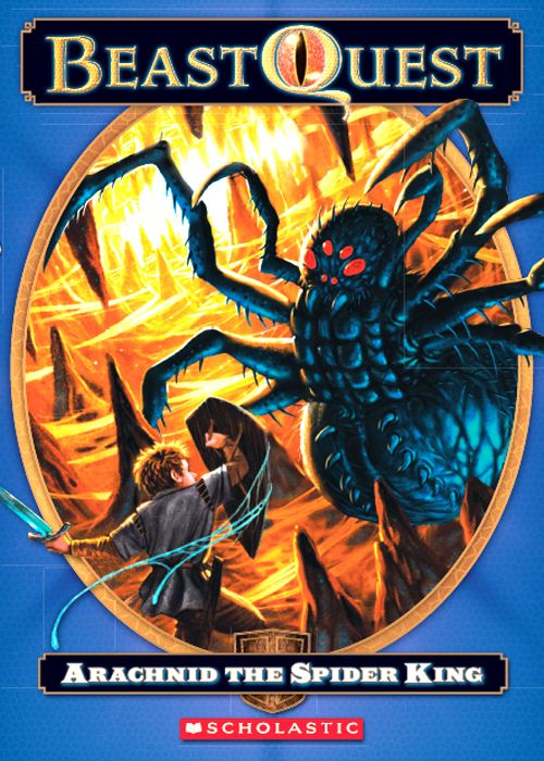 Beast Quest #11: Arachnid the Spider King By: Adam Blade