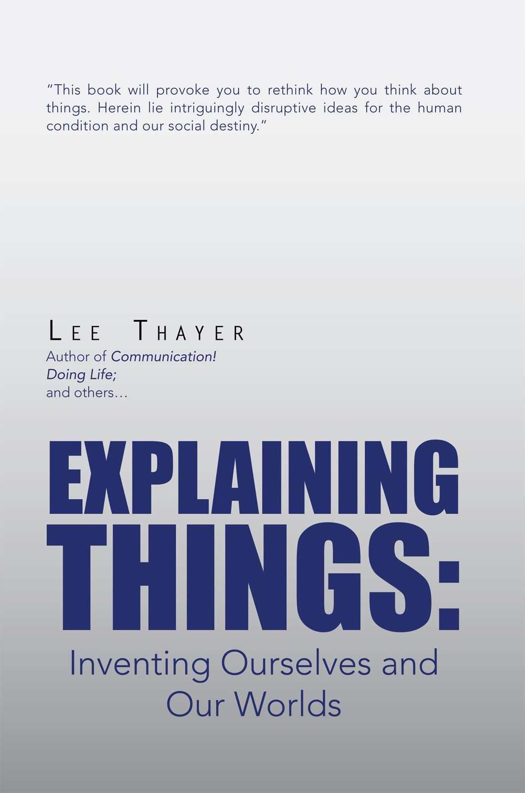 Explaining Things:Inventing Ourselves and Our Worlds By: Lee Thayer
