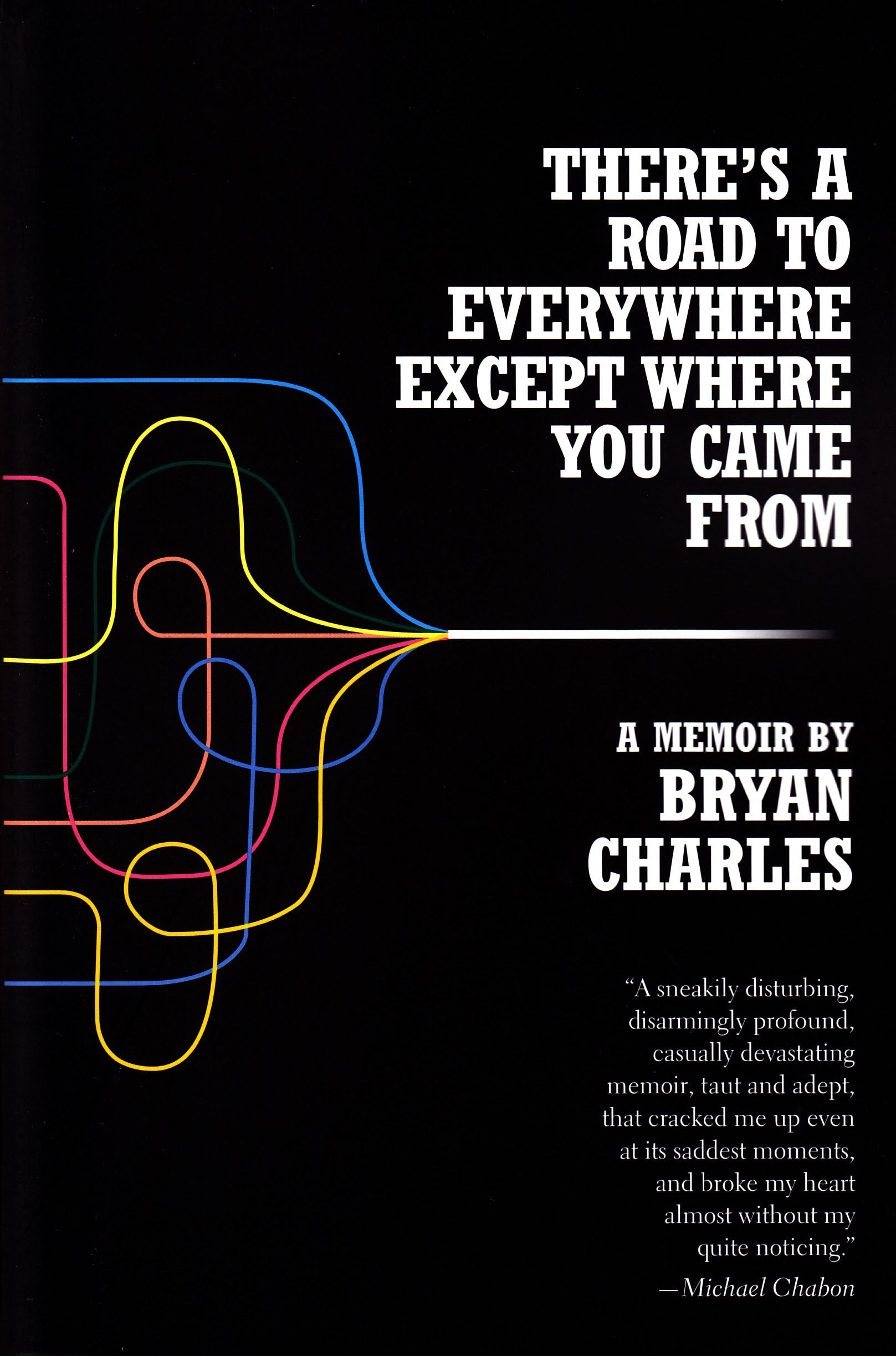 There's a Road to Everywhere Except Where You Came From By: Bryan Charles