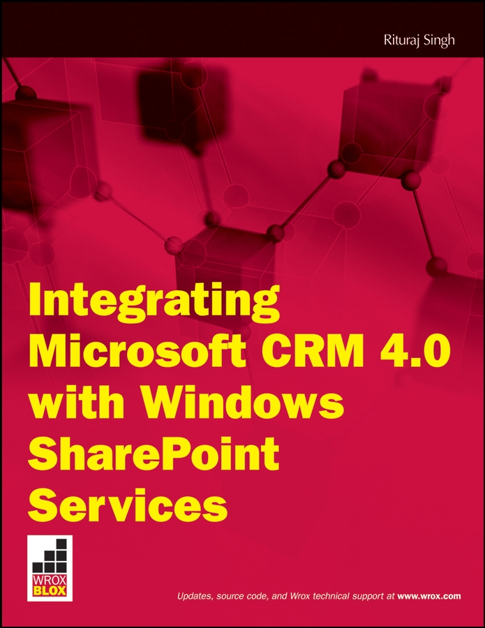 Integrating Microsoft CRM 4.0 with Windows SharePoint Services By: Rituraj R. Singh