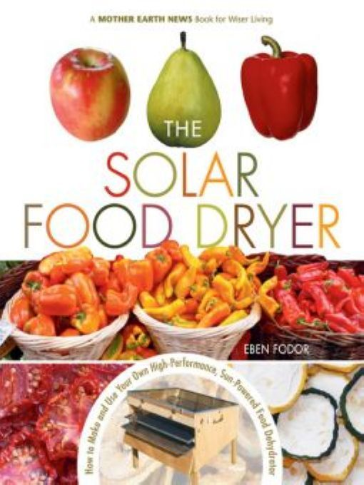 Solar Food Dryer By: Eben Fodor