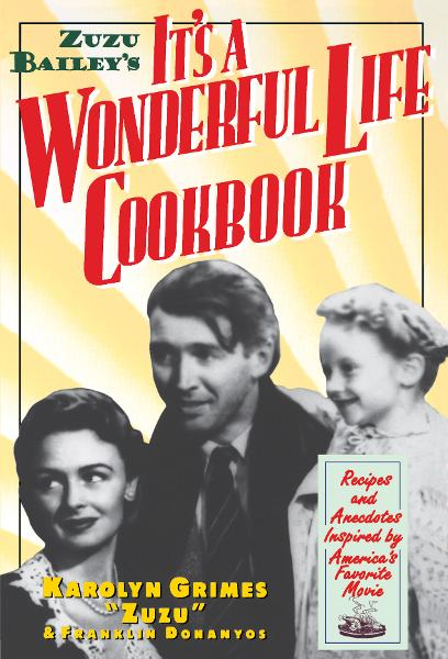 Zuzu Bailey's It's A Wonderful Life Cookbook By: Franklin Dohanyos,Karolyn Grimes