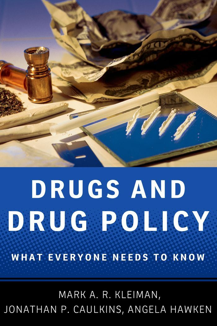 Drugs and Drug Policy : What Everyone Needs to Know By: Mark A.R. Kleiman;Jonathan P. Caulkins;Angela Hawken
