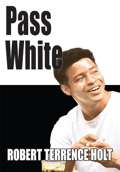 Pass White By: ROBERT TERRENCE HOLT