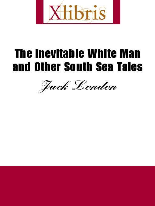 Jack London - The Inevitable White Man and Other South Sea Tales